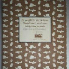Libros de segunda mano: EL CONFLICTO DEL SAHARA OCCIDENTAL DESDE UNA PERSPECTIVA CANARIA. JOSÉ IGNACIO ALGUERO. DEDICADO AUT. Lote 57374376