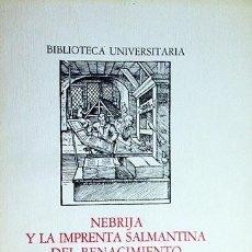 Libros de segunda mano: NEBRIJA Y LA IMPRENTA SALMANTINA DEL RENACIMIENTO. EXPOSICIÓN BIBLIOGRÁFICA. (FACSÍMILES. Lote 57380642