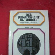 Libros de segunda mano: DEL RENAIXEMENT AL BARROC. HISTORIA DE L'ART CATALA. ARNAU PUIG. ED. TABER 1970. Lote 57386926