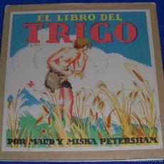 Libros de segunda mano: EL LIBRO DEL TRIGO - MAUD Y MISKA PETERSHAM - EDITORIAL JUVENTUD (1963). Lote 57477001
