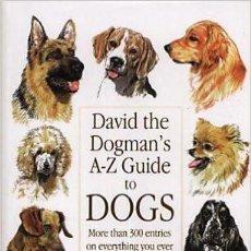 Libros de segunda mano: DAVID THE DOGMAN'S A-Z GUIDE TO DOGS (EN INGLÉS) / PERROS /. Lote 57516165