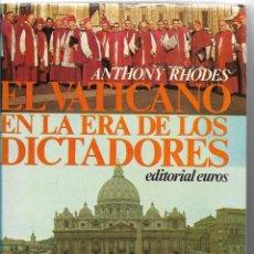 Libros de segunda mano: EL VATICANO EN LA ERA DE LOS DICTADORES (1922-1945) - ANTHONY RHODES - ED. EUROS 1975 - TAPA DURA. Lote 57519723