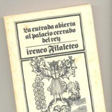 Libros de segunda mano: ENTRADA ABIERTA AL PALACIO CERRADO DEL REY -IRENEO FILALETEO-. Lote 57525680
