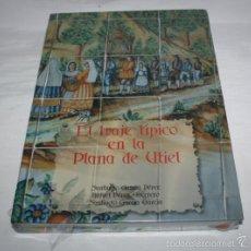 Libros de segunda mano: EL TRAJE TIPICO EN LA PLANA DE UTIEL, FANTASTICO LIBRO, ESCASO, SANTIAGO GARCIA RAFAEL PEREZ. Lote 57534350