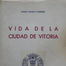 Libros de segunda mano: VIDA DE LA CIUDAD DE VITORIA TOMAS ALFARO FOURNIER 1951. Lote 57576242