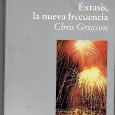 Libros de segunda mano: ÉXTASIS LA NUEVA FRECUENCIA - CHRIS GRISCOM. Lote 57616667