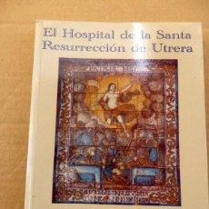 Libros de segunda mano: EL HOSPITAL DE LA SANTA RESURRECCCION DE UTRERA,2004,143 PAGINAS. Lote 57660887