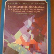 Libros de segunda mano: LA EMIGRACION CLANDESTINA. STA. CRUZ DE TENERIFE .NESTOR RODRIGUEZ MARTIN.CANARIAS. Lote 57670362