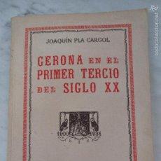 Libros de segunda mano: GERONA EN EL PRIMER TERCIO DEL SIGLO XX - JOAQUIN PLA CARGOL - 1900- 1931 - (GIRONA) - 1956. Lote 70510771