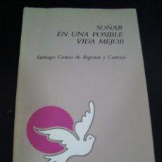 Libros de segunda mano: SOÑAR EN UNA POSIBLE VIDA MEJOR. SANTIAGO COMAS DE ARGEMIR Y CARRERAS. CABRILS 1987 PRIMERA EDICION.. Lote 57708017