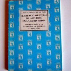 Libros de segunda mano: EL ESPACIO ORIENTAL DE ASTURIAS EN LA EDAD MEDIA - JUAN IGNACIO RUIZ DE LA PEÑA. Lote 57719424