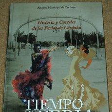 Libros de segunda mano: TIEMPO DE FERIA - HISTORIA Y CARTELES DE LAS FIESTAS DE CORDOBA - ARCHIVO 2007 350 PG- EXCELENTE. Lote 57737786