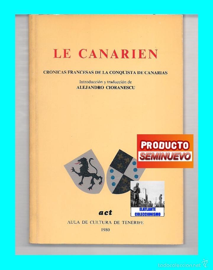 LE CANARIEN - CRÓNICAS FRANCESAS DE LA CONQUISTA DE CANARIAS - ALEJANDRO CIORANESCU - ISLAS CANARIAS (Libros de Segunda Mano - Historia - Otros)
