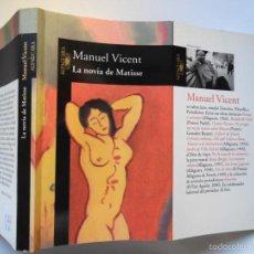 Libros de segunda mano: LA NOVIA DE MATISSE, DE MANUEL VICENT. CHAPUZÓN EN SECRETOS ARTE, FALSIFICACIONES, COLECCIONISTAS. Lote 57932786