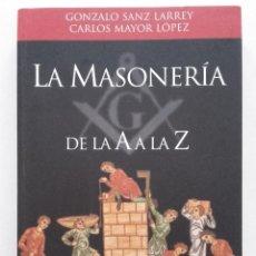 Libros de segunda mano: LA MASONERIA DE LA A A LA Z - GONZALO SANZ LARREY Y CARLOS MAYOR LOPEZ. Lote 57952205