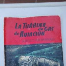 Libros de segunda mano: LIBRO LA TURBINA DE GAS DE AVIACION MANEJO Y FUNCIONAMIENTO VER FOTOS. Lote 58070800
