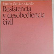 Libros de segunda mano: RESISTENCIA Y DESOBEDIENCIA CIVIL. RAMÓN GARCÍA COTARELO. Lote 58079430