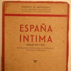Libros de segunda mano: ESPAÑA ÍNTIMA (SIGLOS XV Y XVI) - AUTOR: FEDERICO DE MENDIZABAL -. Lote 58085834