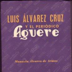 Libros de segunda mano: LUIS ALVAREZ CRUZ Y EL PERIODICO AGUERE-TENERIFE-1997. Lote 58103947