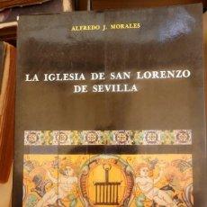 Libros de segunda mano: LA IGLESIA DE SAN LORENZO DE SEVILLA , MORALES, ALFREDO J.. Lote 115679026