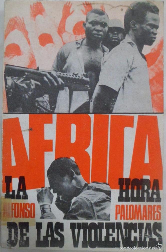 AFRICA. LA HORA DE LAS VIOLENCIAS. ALFONSO PALOMARES. (Libros de Segunda Mano - Pensamiento - Otros)