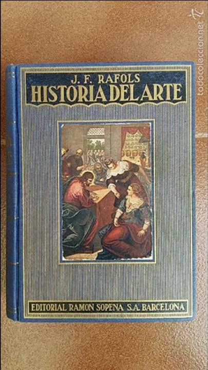 HISTORIA DEL ARTE. J F RAFOLS. RAMON SOPENA 1951 (Libros de Segunda Mano - Historia - Otros)