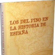 Libros de segunda mano: LOS DEL PINO EN LA HISTORIA DE ESPAÑA. 305 PÁGS. TELA EDIT. (FAMILIA DEL PINO. HISTORIA. GENEALOGIA). Lote 58163167