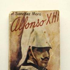Libros de segunda mano: ALFONSO XIII, EL ÚLTIMO REY - PABLO SÁNCHEZ MORA - ED, MON - 1960?. Lote 58185428