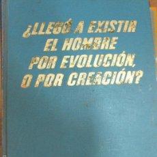 Libros de segunda mano: ¿LLEGO A EXISTIR EL HOMBRE POR EVOLUCION O POR CREACION?. Lote 58207065