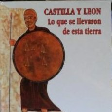 Libros de segunda mano: CASTILLA Y LEÓN. LO QUE SE LLEVARON DE ESTA TIERRA, GONZALO SANTONJA. Lote 58256722