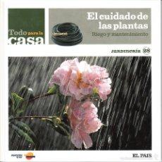Libros de segunda mano: TODO PARA LA CASA. EL CUIDADO DE LAS PLANTAS. RIEGO Y MANTENIMIENTO. JARDINERÍA 28.. Lote 58263981