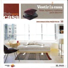 Libros de segunda mano: TODO PARA LA CASA. VESTIR LA CASA. TELAS, TEJIDOS Y TEXTURAS PARA DECORAR. DECORACIÓN PRÁCTICA 12.. Lote 58264402