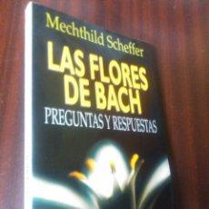 Libros de segunda mano: LAS FLORES DE BACH : PREGUNTAS Y RESPUESTAS, SCHEFFER, MECHTHILD, PARACIENCIAS BS9. Lote 58279183