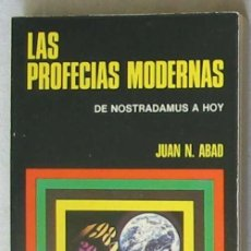 Libros de segunda mano: LAS PROFECÍAS MODERNAS - DE NOSTRADAMUS A HOY - JUAN N. ABAD - VER INDICE. Lote 58293877