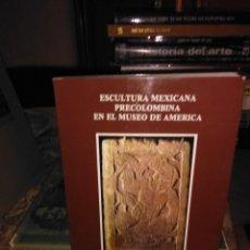 Libros de segunda mano: ESCULTURA MEXICANA PRECOLOMBINA EN EL MUSEO DE AMERICA. Lote 58325264