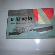 Libros de segunda mano: INICIACION A LA VELA.JAMES MOORE Y ALAN TURVEY.H.BLUME.MADRID 1977. Lote 82295202