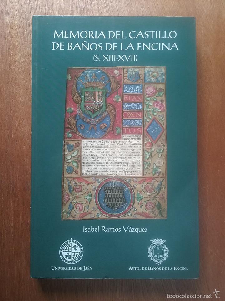 MEMORIA DEL CASTILLO DE BAÑOS DE LA ENCINA, ISABEL RAMOS VAZQUEZ, UNIVERSIDAD DE JAEN, 2003 (Libros de Segunda Mano - Historia - Otros)