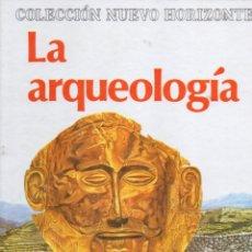 Libros de segunda mano: LA ARQUEOLOGÍA - NUEVO HORIZONTE MOLINO, 1978 - COMO NUEVO. Lote 58373753