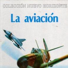 Libros de segunda mano: LA AVIACIÓN - NUEVO HORIZONTE MOLINO, 1978 - COMO NUEVO. Lote 58373794