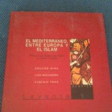 Libros de segunda mano: EL MEDITERRANEO ENTRE EUROPA Y EL ISLAM. EDUARDO MIRA. LUIS RACIONERO Y EUGENIO TRIAS. Lote 95723332