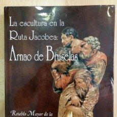 Libros de segunda mano: LA ESCULTURA EN LA RUTA JACOBEA: ARNAO DE BRUSELAS.RETABLO MAYOR SANTA MARÍA DE PALACIO (LOGROÑO). Lote 58397089
