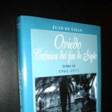 Libros de segunda mano: OVIEDO CRONICA DEL FIN DE SIGLO TOMO III 1961- 1975 / JUAN DE LILLO. Lote 155470669
