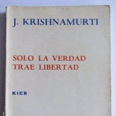 Libros de segunda mano: SOLO LA VERDAD TRAE LA LIBERTAD / KRISHNAMURTI / EDITORIAL KIER, 1977. Lote 58410083
