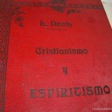 Libros de segunda mano: CRISTIANISMO Y ESPIRITISMO....1ª EDICION... AÑO. 1.903.. LEON DENIS....DOS TOMOS EN UNO.. Lote 58410546