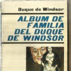 Libros de segunda mano: ALBUM DE FAMILIA DEL DUQUE DE WINDSOR. DUQUE DE WINDSOR. PLAZA & JANES. BARCELONA. 1960. Lote 58418957