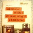 Libros de segunda mano: CHIMENEAS,ESTUFAS DE CALOR INTEGRA Y BARBACOAS.. Lote 58435747