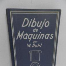 Libros de segunda mano: DIBUJO DE MAQUINAS POR W.POHL, EDITORIAL GUSTAVO GILI 1964 241 PAG ILUSTRADO TAPA DURA. Lote 58449540