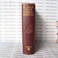Libros de segunda mano: IBSEN - TEATRO COMPLETO . AGUILAR - OBRAS ETERNAS. Lote 58473786