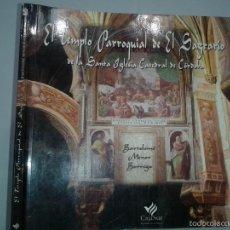 Libros de segunda mano: EL TEMPLO PARROQUIAL DE EL SAGRARIO DE LA SANTA IGLESIA CATEDRAL DE CÓRDOBA 2003 B. MENOR BORREGO. Lote 58484449