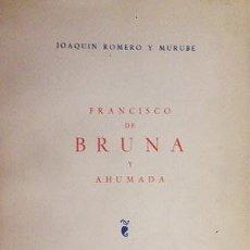 Libros de segunda mano: ROMERO Y MURUBE : FRANCISCO DE BRUNA Y AHUMADA. (1ª EDICIÓN 1965) ACADEMIA DE STA ISABEL DE HUNGRÍA. Lote 58495640